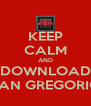 KEEP CALM AND DOWNLOAD SAN GREGORIO - Personalised Poster A4 size
