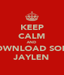 KEEP CALM AND DOWNLOAD SOME JAYLEN - Personalised Poster A4 size