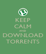 KEEP CALM AND DOWNLOAD TORRENTS - Personalised Poster A4 size