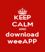 KEEP CALM AND download weeAPP - Personalised Poster A4 size