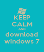 KEEP CALM AND download windows 7 - Personalised Poster A4 size
