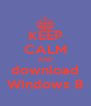 KEEP CALM AND download Windows 8 - Personalised Poster A4 size