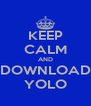 KEEP CALM AND DOWNLOAD YOLO - Personalised Poster A4 size