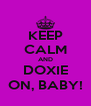 KEEP CALM AND DOXIE ON, BABY! - Personalised Poster A4 size
