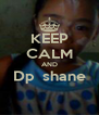 KEEP CALM AND Dp  shane  - Personalised Poster A4 size