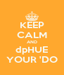 KEEP CALM AND dpHUE YOUR 'DO - Personalised Poster A4 size