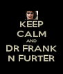 KEEP CALM AND DR FRANK N FURTER - Personalised Poster A4 size