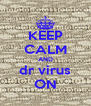 KEEP CALM AND dr virus ON - Personalised Poster A4 size