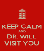 KEEP CALM AND DR. WILL VISIT YOU - Personalised Poster A4 size