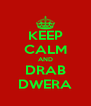 KEEP CALM AND DRAB DWERA - Personalised Poster A4 size