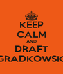 KEEP CALM AND DRAFT GRADKOWSKI - Personalised Poster A4 size