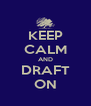 KEEP CALM AND DRAFT ON - Personalised Poster A4 size