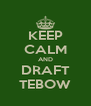 KEEP CALM AND DRAFT TEBOW - Personalised Poster A4 size