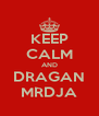 KEEP CALM AND DRAGAN MRDJA - Personalised Poster A4 size