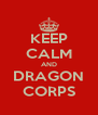 KEEP CALM AND DRAGON CORPS - Personalised Poster A4 size