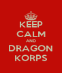 KEEP CALM AND DRAGON KORPS - Personalised Poster A4 size