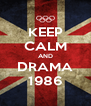 KEEP CALM AND DRAMA 1986 - Personalised Poster A4 size