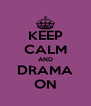 KEEP CALM AND DRAMA ON - Personalised Poster A4 size