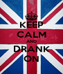 KEEP CALM AND DRANK ON - Personalised Poster A4 size