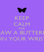 KEEP CALM AND DRAW A BUTTERFLY ON YOUR WRIST - Personalised Poster A4 size