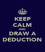 KEEP CALM AND DRAW A DEDUCTION - Personalised Poster A4 size