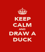 KEEP CALM AND DRAW A DUCK - Personalised Poster A4 size