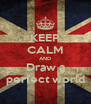 KEEP CALM AND Draw a perfect world - Personalised Poster A4 size
