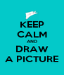 KEEP CALM AND DRAW A PICTURE - Personalised Poster A4 size