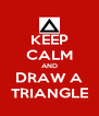 KEEP CALM AND DRAW A TRIANGLE - Personalised Poster A4 size