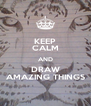 KEEP CALM AND DRAW AMAZING THINGS - Personalised Poster A4 size