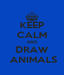 KEEP CALM AND DRAW  ANIMALS - Personalised Poster A4 size