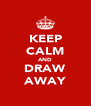 KEEP CALM AND DRAW AWAY - Personalised Poster A4 size