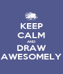 KEEP CALM AND DRAW AWESOMELY - Personalised Poster A4 size