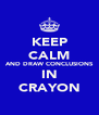 KEEP CALM AND DRAW CONCLUSIONS IN CRAYON - Personalised Poster A4 size