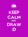 KEEP CALM AND  DRAW :D - Personalised Poster A4 size