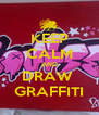 KEEP CALM AND DRAW  GRAFFITI - Personalised Poster A4 size
