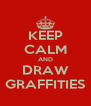 KEEP CALM AND DRAW GRAFFITIES - Personalised Poster A4 size