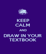 KEEP CALM AND DRAW IN YOUR TEXTBOOK - Personalised Poster A4 size