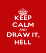 KEEP CALM AND DRAW IT, HELL - Personalised Poster A4 size
