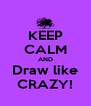 KEEP CALM AND Draw like CRAZY! - Personalised Poster A4 size