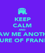KEEP CALM AND DRAW ME ANOTHER PICTURE OF FRANKLIN - Personalised Poster A4 size
