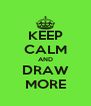 KEEP CALM AND DRAW MORE - Personalised Poster A4 size