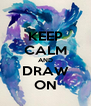 KEEP CALM AND DRAW ON - Personalised Poster A4 size