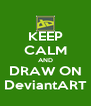 KEEP CALM AND DRAW ON DeviantART - Personalised Poster A4 size