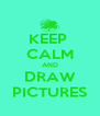 KEEP  CALM AND DRAW PICTURES - Personalised Poster A4 size