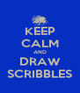 KEEP CALM AND DRAW SCRIBBLES - Personalised Poster A4 size