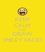 KEEP CALM AND DRAW SMILEY FACES - Personalised Poster A4 size