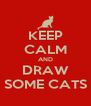 KEEP CALM AND DRAW SOME CATS - Personalised Poster A4 size
