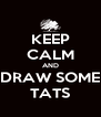 KEEP CALM AND DRAW SOME TATS - Personalised Poster A4 size
