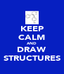 KEEP CALM AND DRAW STRUCTURES - Personalised Poster A4 size